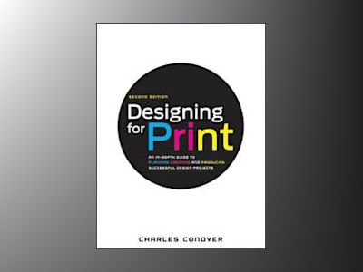Designing for Print, 2nd Edition av Charles Conover