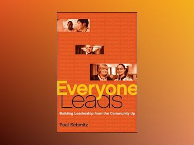 Everyone Leads: Building Leadership from the Community Up av Paul Schmitz