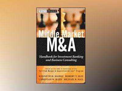 Middle Market M & A: Handbook for Investment Banking and Business Consultin av Kenneth H. Marks