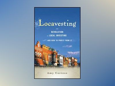 Locavesting: The Revolution in Local Investing and How to Profit From It av Amy Cortese