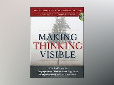 Making Thinking Visible: How to Promote Engagement, Understanding, and Inde av Ron Ritchhart