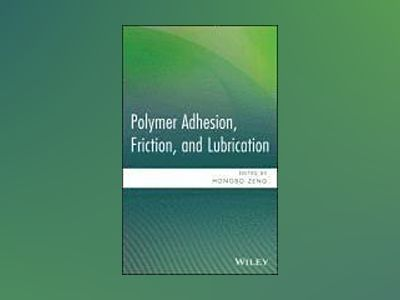 Polymer Adhesion, Friction, and Lubrication av Hongbo Zeng