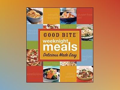 Good Bite Weeknight Meals: Delicious Made Easy av Good Bite