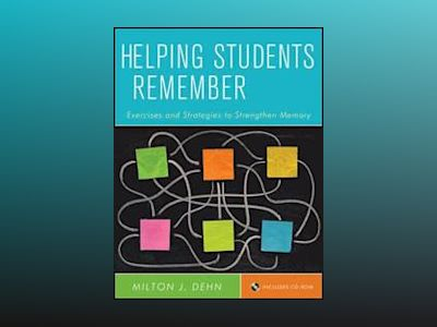 Helping Students Remember: Exercises and Strategies to Strengthen Memory, I av Milton J. Dehn