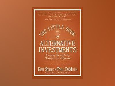 The Little Book of Alternative Investments: Reaping Rewards by Daring to be av Ben Stein
