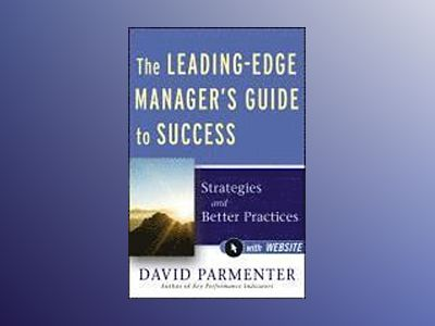 The Leading-Edge Manager's Guide to Success: Strategies and Better Practice av David Parmenter