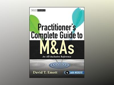 Practitioner's Complete Guide to M&As : An All-Inclusive Reference + Websit av David T. Emott