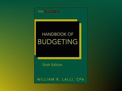 Handbook of Budgeting, 6th Edition av William R. Lalli