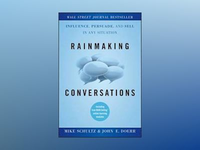 Rainmaking Conversations: Influence, Persuade, and Sell in Any Situation av Mike Schultz