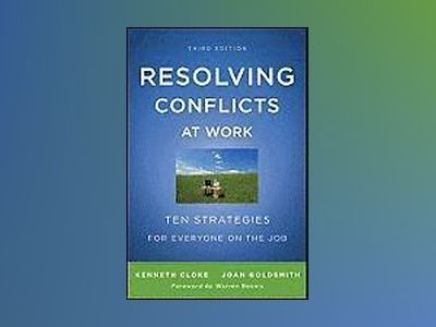 Resolving Conflicts at Work: Ten Strategies for Everyone on the Job, 3rd Ed av Kenneth Cloke
