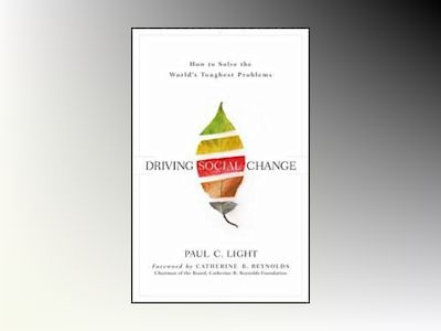 Driving Social Change: How to Solve the World's Toughest Problems av Paul C. Light