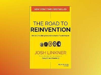 The Road to Reinvention: How to Drive Disruption and Accelerate Transformat av Josh Linkner
