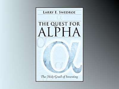 The Quest for Alpha: The Holy Grail of Investing av Larry E. Swedroe