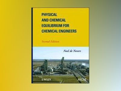 Physical and Chemical Equilibrium for Chemical Engineers, 2nd Edition av Noel de Nevers