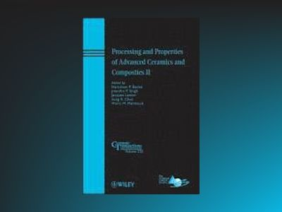 Processing and Properties of Advanced Ceramics and Composites II: Ceramic T av Narottam P. Bansal