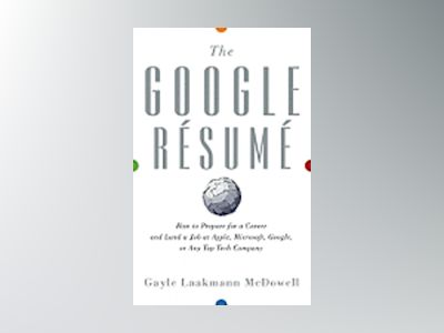 The Google Resume: How to Prepare for a Career and Land a Job at Apple, Mic av Gayle Laakmann McDowell