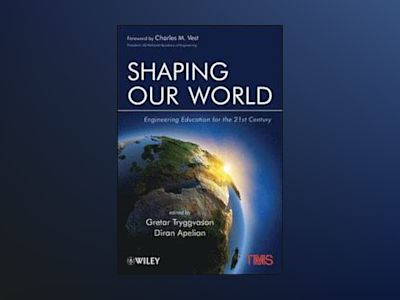Shaping Our World: Engineering Education for the 21st Century av Gretar Tryggvason