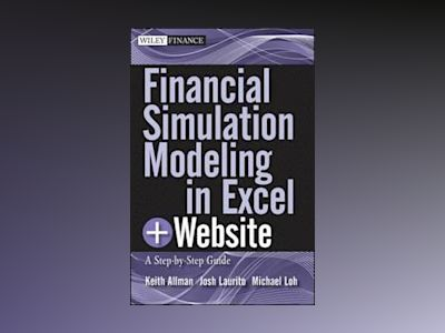 Financial Simulation Modeling in Excel: A Step-by-Step Guide, + Website av Keith Allman