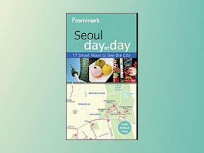 Frommer's Seoul Day by Day, 1st Edition av Cecilia Hae-Jin Lee
