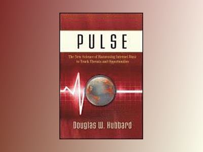 Pulse: The New Science of Harnessing Internet Buzz to Track Threats and Opp av Douglas W. Hubbard