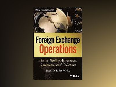 Foreign Exchange Operations: Master Trading Agreements, Settlement, and Col av David F. DeRosa
