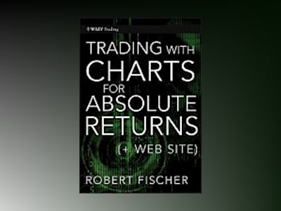 Trading With Charts for Absolute Returns av Robert Fischer