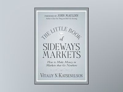 The Little Book of Sideways Markets: How to Make Money in Markets that Go N av Vitaliy N. Katsenelson