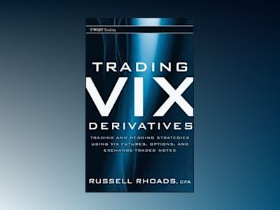 Trading VIX Derivatives: Trading and Hedging Strategies Using VIX Futures, av Russell Rhoads
