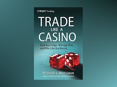 Trade Like a Casino: Find Your Edge, Manage Risk, and Win Like the House av Richard L. Weissman