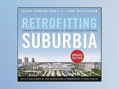 Retrofitting Suburbia: Urban Design Solutions for Redesigning Suburbs, Upda av Ellen Dunham-Jones