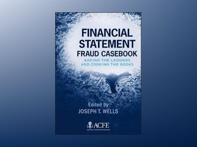 Financial Statement Fraud Casebook: Baking the Ledgers and Cooking the Book av Joseph T. Wells