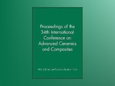 Proceedings of the 34th International Conference on Advanced Ceramics and C av ACerS