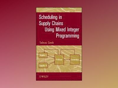 Scheduling in Supply Chains Using Mixed Integer Programming av Tadeusz Sawik