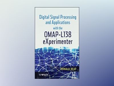 Digital Signal Processing and Applications with the OMAP- L138 eXperimenter av Donald Reay