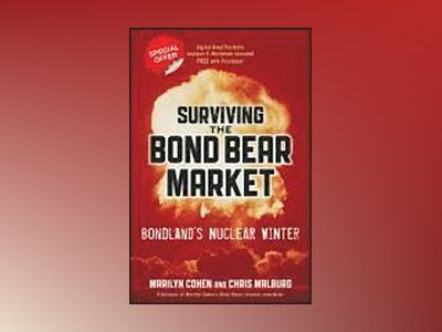 Surviving the Bond Bear Market + Website: Bondland's Nuclear Winter av Marilyn Cohen
