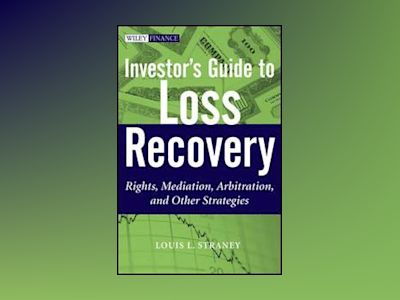 Investor s Guide to Loss Recovery: Rights, Mediation, Arbitration, and othe av Louis L. Straney