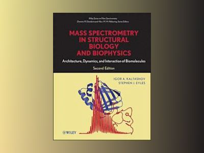 Mass Spectrometry in Structural Biology and Biophysics: Architecture, Dynam av Igor A. Kaltashov