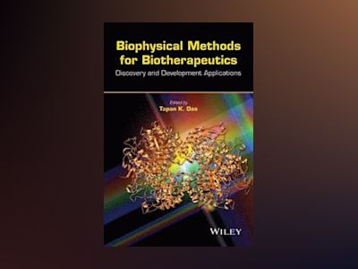 Biophysical Methods for Biotherapeutics: Discovery and Development Applicat av Tapan K. Das