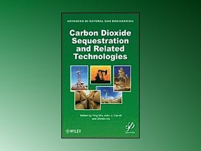 Carbon Dioxide Sequestration and Related Technologies av John J. Carroll