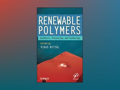 Renewable Polymers: Synthesis, Processing, and Technology av Vikas Mittal