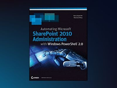 Automating SharePoint 2010 with Windows PowerShell 2.0 av Shannon Bray