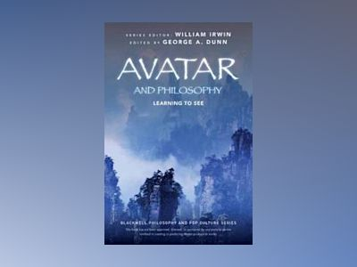 Avatar and Philosophy: Learning to See av George A. Dunn