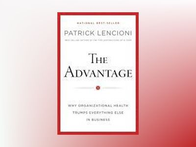 The Advantage: Why Organizational Health Trumps Everything Else In Business av Patrick Lencioni
