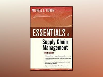 Essentials of Supply Chain Management, 3rd Edition av Michael H. Hugos