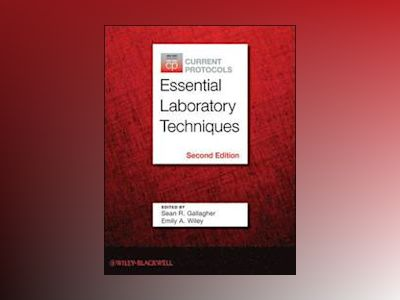 Current Protocols Essential Laboratory Techniques, 2nd Edition av Sean Gallagher
