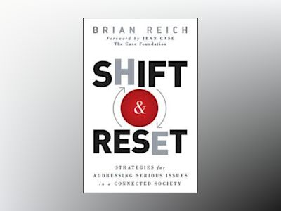 Shift & Reset: Strategies for Addressing Serious Issues in a Connected Soci av Brian Reich