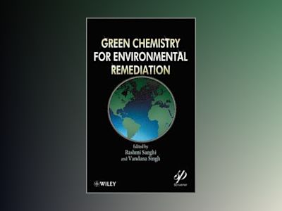 Green Chemistry for Environmental Remediation av R. Sanghi