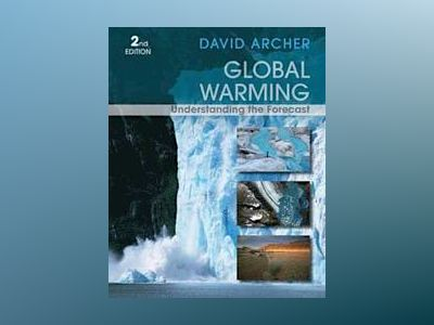 Global Warming: Understanding the Forecast, 2nd Edition av David Archer