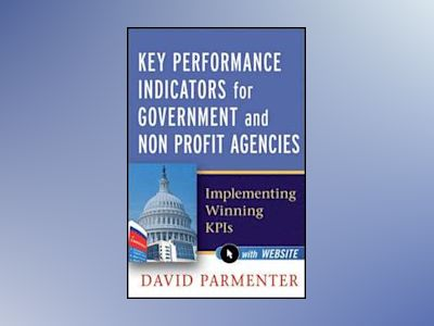 Key Performance Indicators for Government and Non Profit Agencies: Implemen av David Parmenter