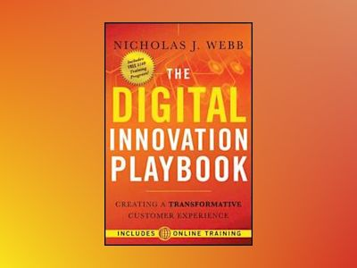 The Digital Innovation Playbook: Creating a Transformative Customer Experie av Nicholas J. Webb